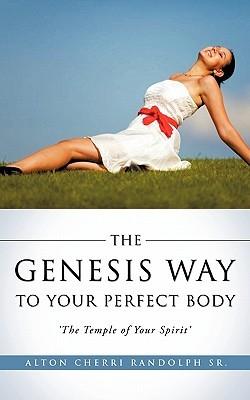 The Genesis Way to Your Perfect Body Alton Cherri Randolph Sr
