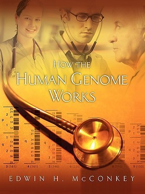 How the Human Genome Works  by  Edwin H. McConkey