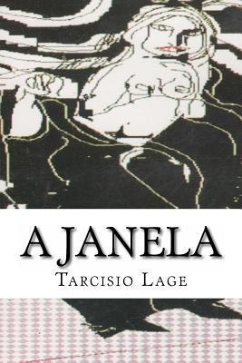 A Janela  by  Tarcisio Lage