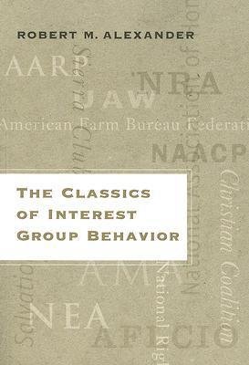 The Classics of Interest Group Behavior  by  Robert M. Alexander