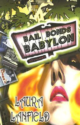 Bail Bonds Babylon  by  Laura Lanfield