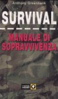 Survival. Manuale di sopravvivenza Anthony Greenbank