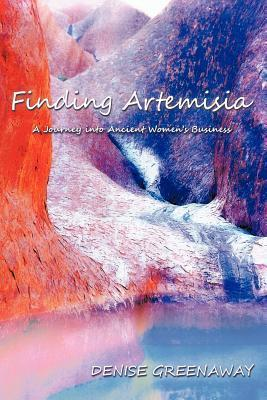 Finding Artemisia: a journey into ancient womens business Denise Greenaway