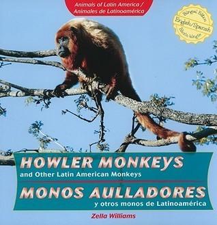 Howler Monkeys and Other Latin American Monkeys/Monos Aulladores y Otros Monos de Latinoamerica Zella Williams