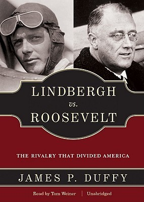 Lindbergh vs. Roosevelt: The Rivalry That Divided America James Duffy