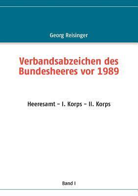 Verbandsabzeichen des Bundesheeres vor 1989: Heeresamt - I. Korps - II. Korps  by  Georg Reisinger