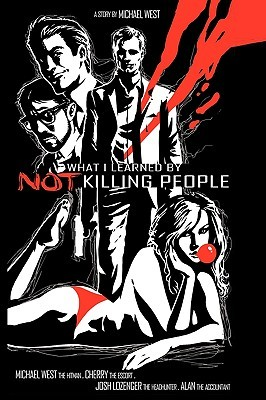 What I Learned  by  Not Killing People by Michael West
