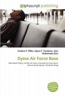Dyess Air Force Base  by  Frederic P.  Miller