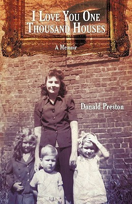 I Love You One Thousand Houses: A Memoir  by  Donald Preston