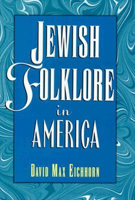Jewish Folklore in America David Max Eichhorn