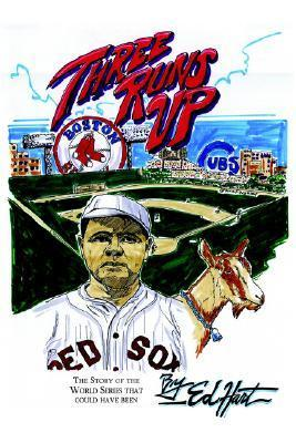 Three Runs Up: The Story of the World Series That Could Have Been  by  Ed Hart