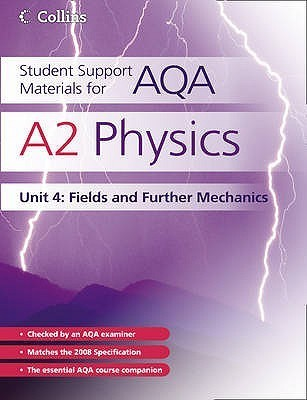 A2 Physics Unit 4: Fields and Further Mechanics  by  Dave Kelly