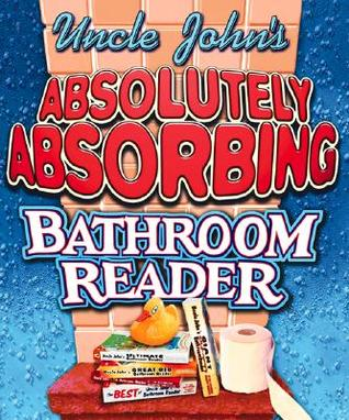 Uncle Johns Absolutely Absorbing Bathroom Reader: Bathroom Reader The Miniature Edition  by  Bathroom Readers Institute
