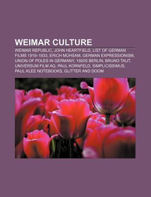 Weimar Culture: Weimar Republic, John Heartfield, List of German Films 1919-1933, Erich M Hsam, German Expressionism, Union of Poles i  by  NOT A BOOK