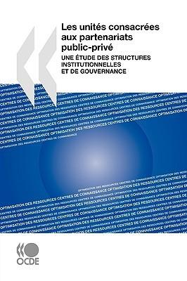 Les Units Consacres Aux Partenariats Public-Priv: Une Tude Des Structures Institutionnelles Et de Gouvernance  by  OECD/OCDE