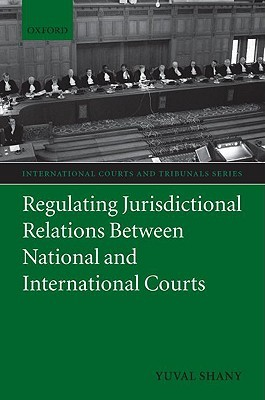 Regulating Jurisdictional Relations Between National and International Courts Yuval Shany