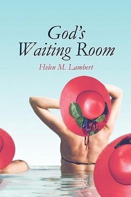 Gods Waiting Room  by  Helen M. Lambert