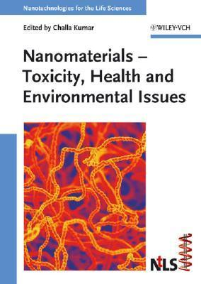 Nanomaterials: Toxicity, Health And Environmental Issues (Nanotechnologies For The Life Sciences) Challa S.S.R. Kumar