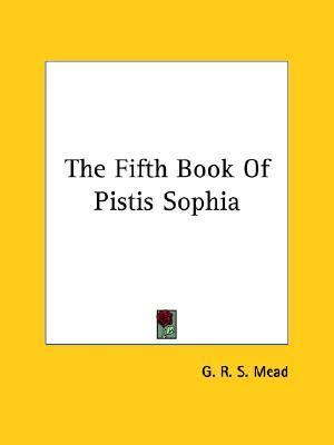 Pistis Sophia, 5th Book  by  G.R.S. Mead