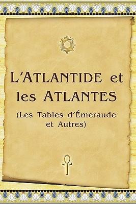 LAtlantide Et Les Atlantes: Les Tables DEmeraude Et Autres  by  Vladimir Antonov