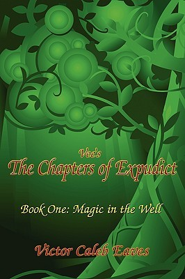 Vees the Chapters of Expudict: Book One: Magic in the Well Victor Caleb Eaves