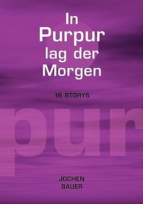 In Purpur Lag Der Morgen Jochen Bauer
