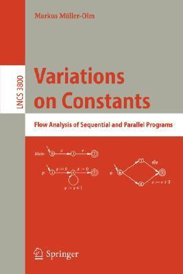 Variations on Constants: Flow Analysis of Sequential and Parallel Programs  by  Markus Muller-Olm