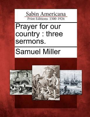 Prayer for Our Country: Three Sermons.  by  Samuel Miller