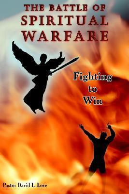 The Battle of Spiritual Warfare Pastor David L. Love