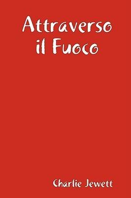 Attraverso Il Fuoco  by  Charlie Jewett