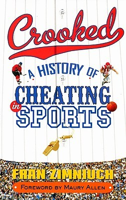 Crooked: A History of Cheating in Sports  by  Fran Zimniuch