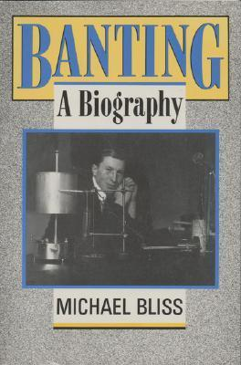 Banting: A Biography  by  Michael Bliss