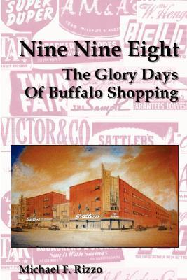 Nine Nine Eight: The Glory Days of Buffalo Shopping Michael F. Rizzo
