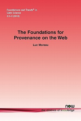The Foundations for Provenance on the Web Luc Moreau