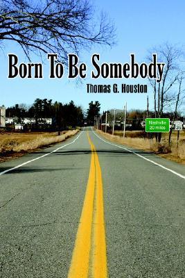 Born to Be Somebody Thomas G. Houston