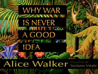 Why War Is Never a Good Idea Alice Walker