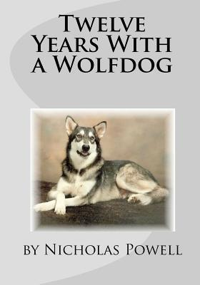 Twelve Years with a Wolfdog  by  Nicholas Powell