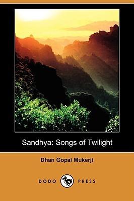 Sandhya: Songs of Twilight  by  Dhan Gopal Mukerji