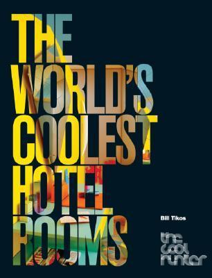 The Worlds Coolest Hotel Rooms  by  Bill Tikos