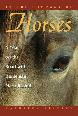 In the Company of Horses: A Year on the Road with Horseman Mark Rashid  by  Kathleen Lindley