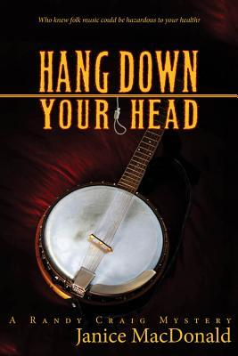 Hang Down Your Head: A Randy Craig Mystery (Randy Craig Mystery, #4) Janice  MacDonald