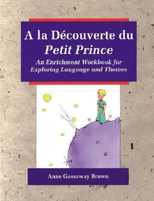 a la Decouverte Du Petit Prince a la Decouverte Du Petit Prince  by  Anne Gassaway Brown
