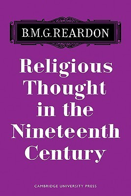 Religious Thought In The Nineteenth Century: Illustrated From Writers Of The Period  by  Bernard M.G. Reardon