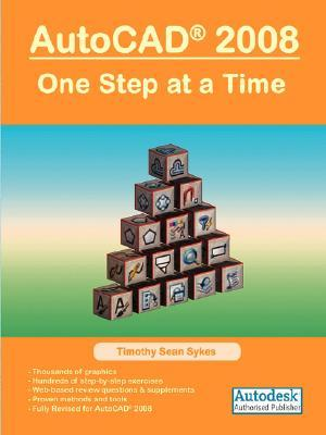 AutoCAD 2008: One Step at a Time Timothy Sean Sykes