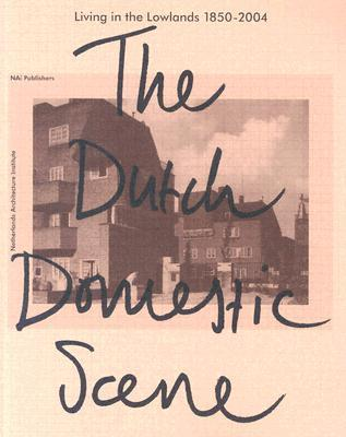 Living in the Lowlands: The Dutch Domestic Scene 1850-2004  by  Netherlands Architecture Institute