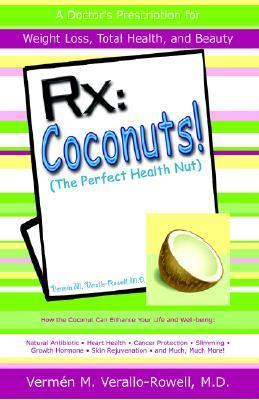 RX: Coconut! (the Perfect Health Nut): How the Coconut Can Enhance Your Life and Well-Being:  by  Vermen M. Verallo-Rowell