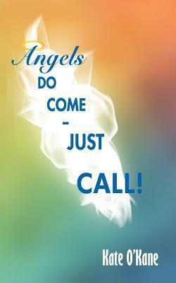 Angels Do Come - Just Call!  by  Kate OKane