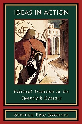Ideas in Action: Political Tradition in the Twentieth Century Stephen Eric Bronner