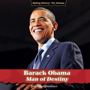Barack Obama: Man of Destiny  by  Amelie von Zumbusch