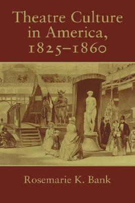 Theatre Culture in America, 1825 1860  by  Rosemarie K. Bank